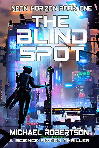 The Blind Spot: A Science Fiction Thriller (Neon Horizon Book 1) (English Edition)