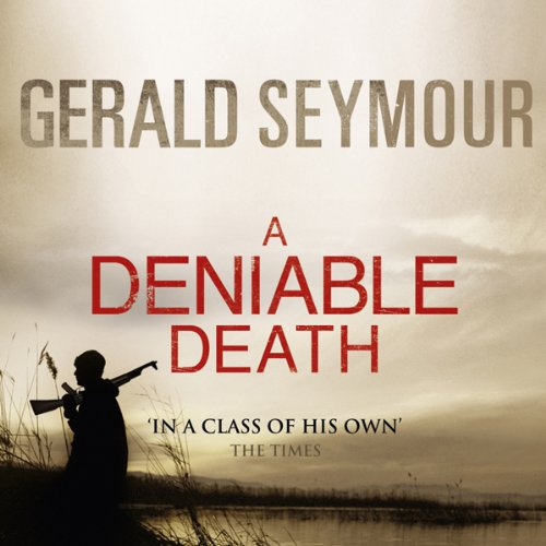 A Deniable Death                   By:                                                                                                                                 Gerald Seymour                               Narrated by:                                                                                                                                 Rupert Degas                      Length: 4 hrs and 5 mins     4 ratings     Overall 4.0