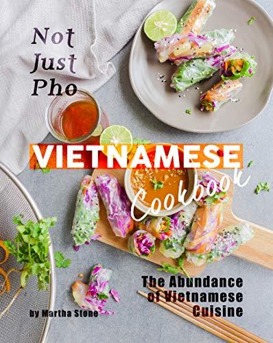 Not Just Pho Vietnamese Cookbook: The Abundance of Vietnamese Cuisine (English Edition)