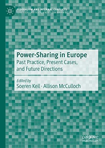 Power-Sharing in Europe: Past Practice, Present Cases, and Future Directions (Federalism and Internal Conflicts) (English Edition)