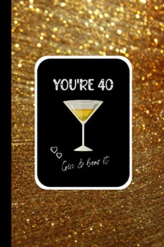 You're 40  Gin and Bear it: 40th Birthday Gifts for Her, Notebook