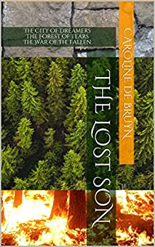 The Lost Son: The City of Dreamers The Forest of Tears The War of the Fallen by [Caroline de Bruyn]