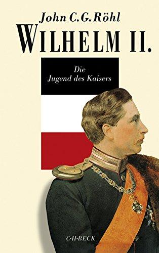 Wilhelm II: Die Jugend des Kaisers 1859 - 1888