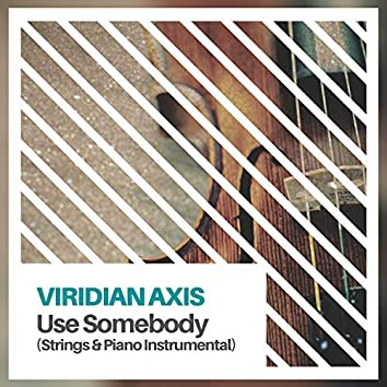 Use Somebody (Strings & Piano Instrumental)