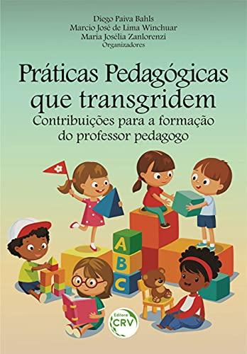 Práticas pedagógicas que transgridem: contribuições para a formação do professor pedagogo