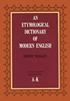 Etymological Dictionary of Modern English [Vol 1 A-K]