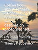Coffee book about Tenerife, a Canary Island best sunny winter destination photographed.: A heavy photo vertical landscape reportage: Playa de Las ... Islands best sunny winter destination.)