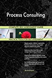 Process Consulting All-Inclusive Self-Assessment - More than 700 Success Criteria, Instant Visual Insights, Comprehensive Spreadsheet Dashboard, Auto-Prioritized for Quick Results