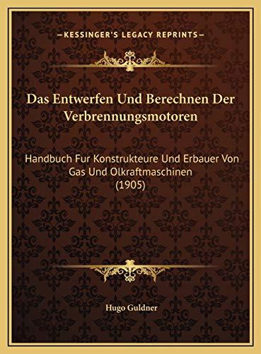 Das Entwerfen Und Berechnen Der Verbrennungsmotoren: Handbuch Fur Konstrukteure Und Erbauer Von Gas Und Olkraftmaschinen (1905)