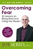 Overcoming Fear: 50 Lessons on Being Bold and Living the Dream (Get the Nerve)