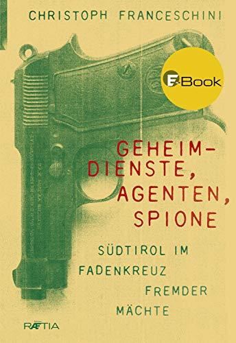 Geheimdienste, Agenten, Spione: Südtirol im Fadenkreuz fremder Mächte