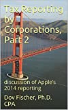 Tax Reporting by Corporations, Part 2: discussion of Apple's 2014 reporting in 22 minutes (English Edition)