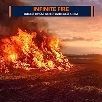 Infinite Fire - Endless Tracks to Keep Loneliness at Bay
