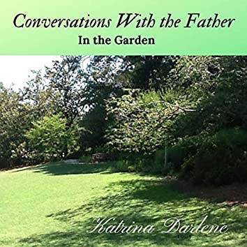 Conversations With the Father-In the Garden