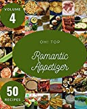 Oh! Top 50 Romantic Appetizer Recipes Volume 4: Welcome to Romantic Appetizer Cookbook (English...