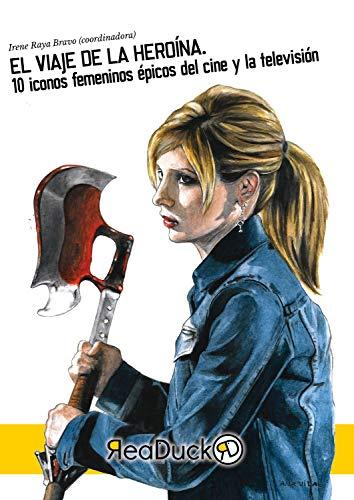 El viaje de la heroína: 10 iconos femeninos épicos del cine y la televisión (Readuck Divulgación nº 1) (Spanish Edition)
