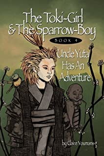 The Toki-Girl and the Sparrow-Boy Book 4 Uncle Yuta Has An Adventure
