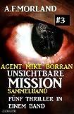 Unsichtbare Mission Sammelband #3 - Fünf Thriller in einem Band (Agent Mike Borran)