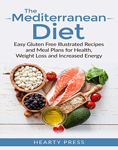 Mediterranean Diet: Easy Illustrated Recipes and Meal Plans for Health, Weight Loss and Increased Energy (mediterranean diet, mediterranean diet cookbook, ... mediterranean diet recipes, mediterranean) by [Hearty Press]