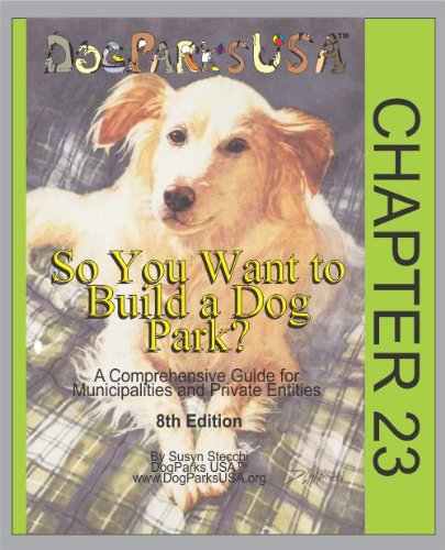 So You Want to Build a Dog Park: A Comprehensive Guide for Municipalities and Private Entities (8th Edition) - Chapter 23 (English Edition)