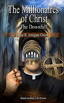 The Millionaires of Christ : The Downfall (English Edition) de [Elena  Arreguín  B. Osuna]