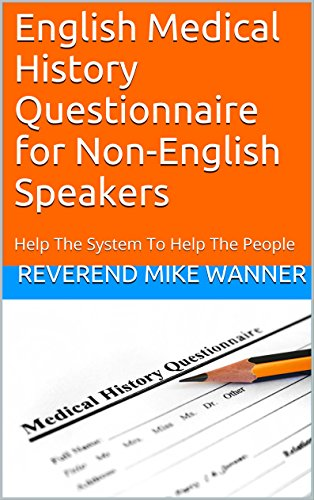 English Medical History Questionnaire for Non-English Speakers: Help The System To Help The People (English Edition)