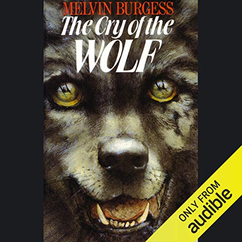The Cry of the Wolf                   By:                                                                                                                                 Melvin Burgess                               Narrated by:                                                                                                                                 Sean Barrett                      Length: 3 hrs and 11 mins     2 ratings     Overall 5.0