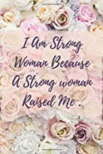 I am a strong woman because a strong woman raised me: Perfect Gift for Mother's Day 6 x 9 inches 120 lined pages - Journal, Notebook, Diary, Composition book - Cute gifts for women