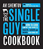 The Single Guy Cookbook: How to Cook Comfort Food Favorites Faster, Easier and Cheaper than Going...