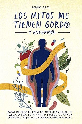 METODO GREZ - Los Mitos Me Tienen Gord@ y Enferm@: Bajar de peso es un mito. Necesitas bajar de talla, o sea, eliminar exceso de grasa corporal. Aquí encontrarás cómo hacerlo. (MÉTODO GREZ nº 1)