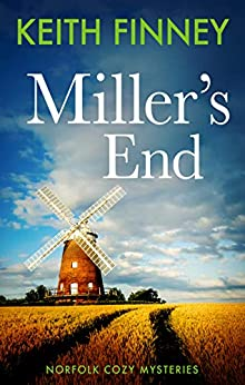 Miller's End: Norfolk Cozy Mysteries - Book 4 by [Keith Finney]
