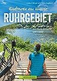 Radtouren am Wasser Ruhrgebiet: 30 leichte Touren auf verkehrsarmen Wegen entlang von Ruhr, Emscher und Lippe (Erlebnis Rad)
