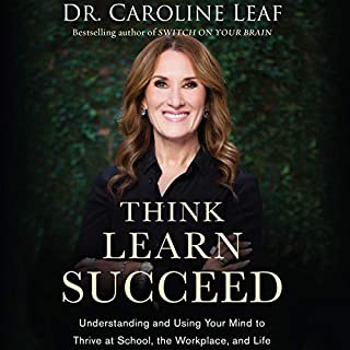 Think, Learn, Succeed     Understanding and Using Your Mind to Thrive at School, the Workplace, and Life              By:                                                                                                                                 Dr. Caroline Leaf,                                                                                        Robert Turner - afterword,                                                                                        Peter Amua-Quarshi - foreword                               Narrated by:                                                                                                                                 Sandra Burr                      Length: 7 hrs and 29 mins     19 ratings     Overall 4.3