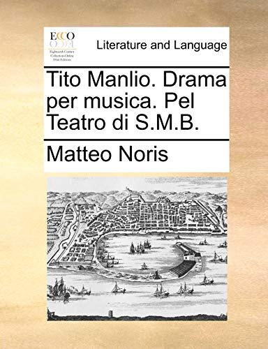 Tito Manlio. Drama per musica. Pel Teatro di S.M.B.