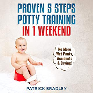 Proven 5-Steps Potty Training in 1 Weekend: No More Wet Pants, Accidents & Crying! audiobook cover art