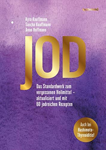Jod: Das Standardwerk zum vergessenen Heilmittel – aktualisiert und mit 60 jodreichen Rezepten