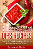 Sauces, Salsa And Dips Recipes: The Most Delicious Original Recipes From Around The World (Recipes...