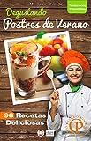 DEGUSTANDO POSTRES DE VERANO: 96 recetas deliciosas (Colección Cocina Práctica - Tentaciones Irresistibles nº 5)