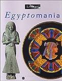 Egyptomania - L'Egypte dans l'art occidental, 1730-1930