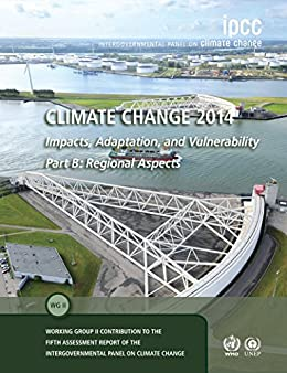Climate Change 2014 – Impacts, Adaptation and Vulnerability: Part B: Regional Aspects: Volume 2, Regional Aspects: Working Group II Contribution to the IPCC Fifth Assessment Report by [Intergovernmental Panel on Climate Change]