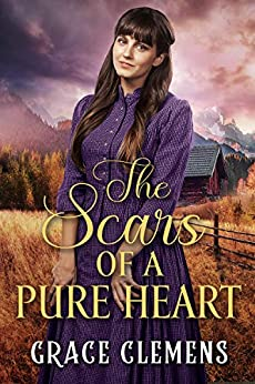 The Scars of a Pure Heart: An Inspirational Historical Romance Book by [Grace Clemens]