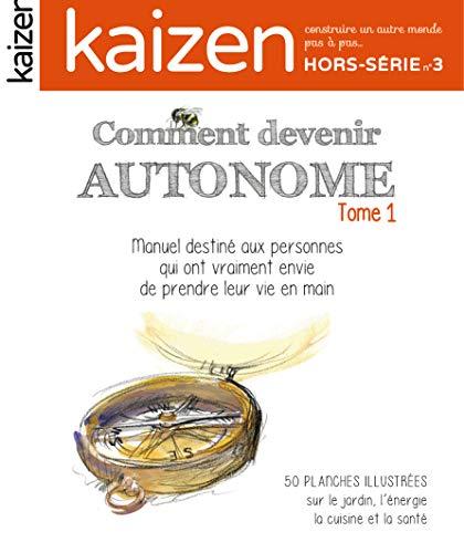 COMMENT DEVENIR AUTONOME - KAIZEN HORS SERIE N°3: MANUEL DESTINE AUX PERSONNES QUI ONT VRAIMENT ENVIE DE PRENDRE LEUR VIE EN MAIN