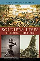 Soldier's Lives Through History - the Nineteenth Century (Soldiers' Lives Through History)