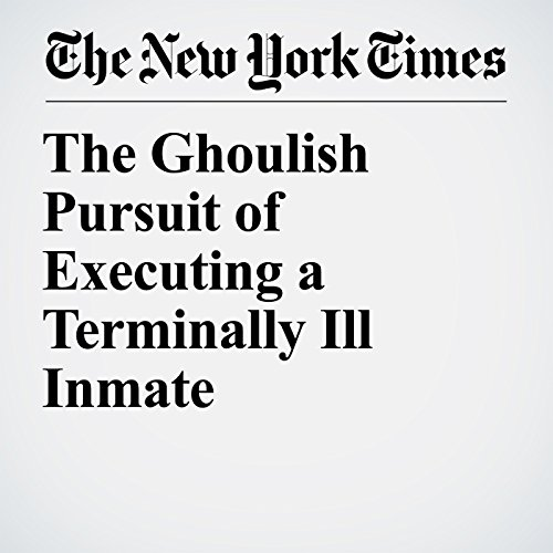 The Ghoulish Pursuit of Executing a Terminally Ill Inmate copertina