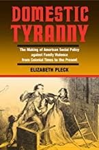 Domestic Tyranny: The Making of American Social Policy against Family Violence from Colonial Times to the Present