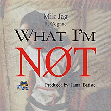 What I'm Not (feat. Cognac)