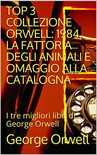 TOP 3 COLLEZIONE ORWELL: 1984, LA FATTORIA DEGLI ANIMALI E OMAGGIO ALLA CATALOGNA: I tre migliori libri di George Orwell
