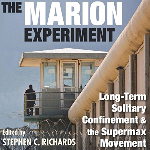The Marion Experiment: Long-Term Solitary Confinement and the Supermax Movement audiobook cover art