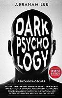 Psicología Oscura: La Guía Definitiva Para Aprender a Analizar Personas, Leer el Lenguaje Corporal y Dejar de Ser Manipulado. Con Técnicas Secretas Contra el Engaño, Lavado de Cerebro, Control Mental y PNL en Cubierto
