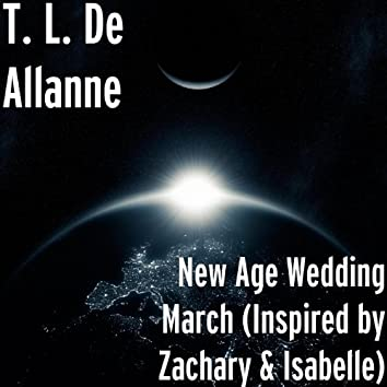 New Age Wedding March (Inspired by Zachary & Isabelle)